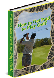 How to Get Paid to Play Golf | eBooks | Sports