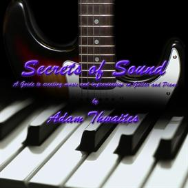 secrets of sound: a guide to creating music and improvisation on guitar and piano by adam thwaites