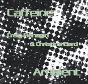 Craig Flanagin & Christine Bard - Caffeine Ambient Album | Music | Electronica