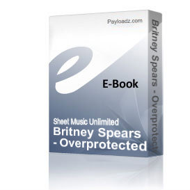 Britney Spears - Overprotected (Piano Sheet Music)   eBooks   Sheet Music
