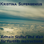 Kristina Supergenius - Remain Seated and Wait for Further Instructions | Music | Electronica