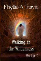 walking in the wilderness: the light by phyllis a travis