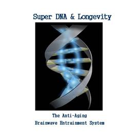 super dna & longevity: the anti-aging brainwave entrainment system