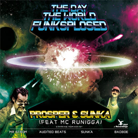 A Prosper and Sunka The Day The World Funksplosed Nu Skool Mix | Music | Dance and Techno