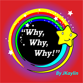 Why, Why, Why !! by JKaylin ISBN-13: 9780979955822