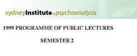 sydney institute for psychoanalysis 1999 public lecture series term 2