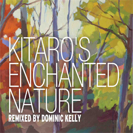 kitaro enchanted nature remixed by dominic kelly 320kbps mp3 album