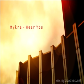 Mykra - Hear You.mp3 | Music | Electronica