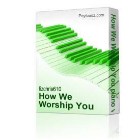 How We Worship You piano vocal sheet music | Music | Gospel and Spiritual