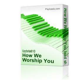 How We Worship You lead sheet   Music   Gospel and Spiritual