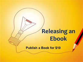 Publish a Book for $10: Releasing an Ebook