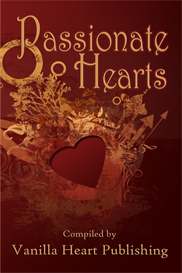 Passionate Hearts Anthology Compiled by Vanilla Heart Publishing
