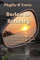 boston to berkley:  unlikely messengers in a journey of faith by phyllis a travis