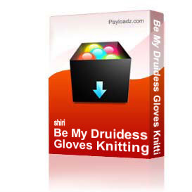 Be My Druidess Gloves Knitting Pattern | Other Files | Arts and Crafts