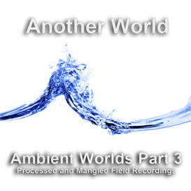 Ambient Worlds 3 : Another World | Music | Soundbanks