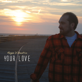 06 Fire (Your Love - Regan D'Onofrio) | Music | Alternative