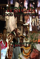 African Food Adventures  Trout | Movies and Videos | Action