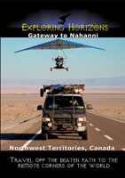 Exploring Horizons Gateway to Nahanni - Northwest Territories Canada | Movies and Videos | Action