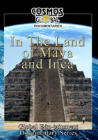 Cosmos Global Documentaries  IN THE LAND OF MAYA & INCA | Movies and Videos | Action