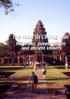 the road to chiang mai  the road to chiang mai: hill tribes, poppy culture and ancient khmers