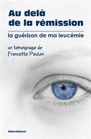 Au del de la rmission - la gurison de ma leucmie - de Francette Peulon | eBooks | Health