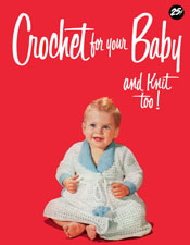 Crochet For Your Baby and Knit Too! - Adobe .pdf Format | eBooks | Arts and Crafts