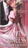To Love a Princess by Patricia Grasso PDF | eBooks | Romance