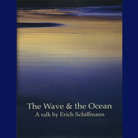 The Wave &amp; the Ocean - A Talk by Erich Schiffmann