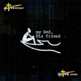 active worship - my god, his friend