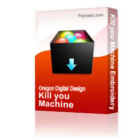 Kill you Machine Embroidery File   Other Files   Arts and Crafts