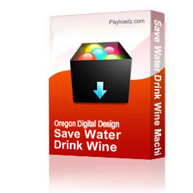Save Water Drink Wine Machine Embroidery File | Other Files | Arts and Crafts