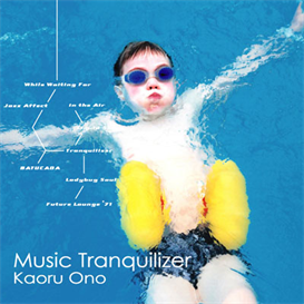 Kaoru Ono Music Tranquilizer 320kbps MP3 album | Music | Dance and Techno