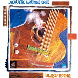 Ulisses Rocha Acoustic Lounge Cafe 320kbps MP3 album