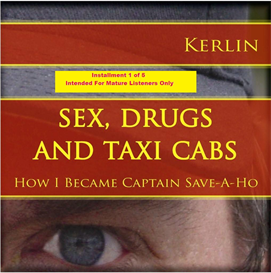 sex, drugs and taxi cabs: how i became captain save-a-ho    installment 1 of 5