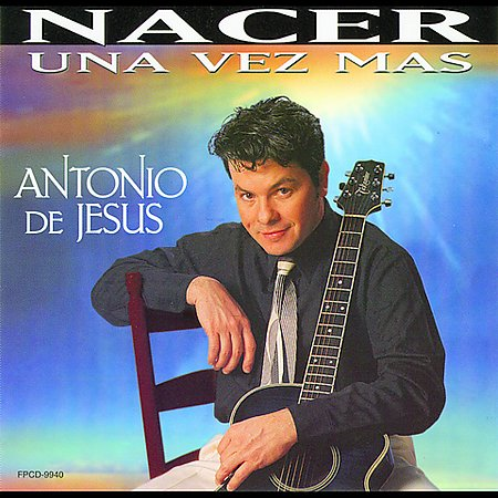 First Additional product image for - ANTONIO DE JESUS Nacer Una Vez Mas (2000) (FONOVISA) (10 TRACKS) 320 Kbps MP3 ALBUM