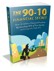 the 90-10 financial secret - how to achieve financial freedom by investing 90% of your income and living on only 10%!