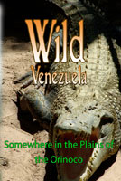 Wild Venezuela Somewhere in the Plains of the Orinoco DVD Ferraro Nature Films | Movies and Videos | Special Interest
