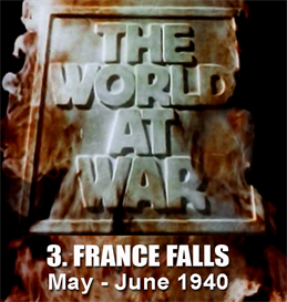 the world at war  - 3. france falls (may - june 1940)