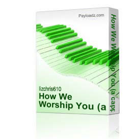 How We Worship You (a cappella SATB) | Music | Gospel and Spiritual