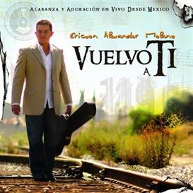 ERICSON ALEXANDER MOLANO Vuelvo A Ti (2006) (JEHOVA-NISI PRODUCCIONES) (10 TRACKS) 320 Kbps MP3 ALBUM | Music | Gospel and Spiritual