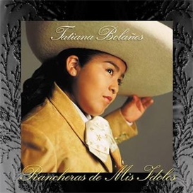 TATIANA BOLANOS Rancheras De Mis Idolos (2000) (SONY U.S. LATIN) (13 TRACKS) 320 Kbps MP3 ALBUM | Music | World