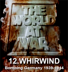 the world at war - 12 whirlwind: bombing germany (september 1939  april 1944)