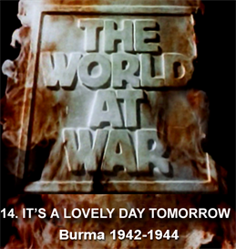 THE WORLD AT WAR - 14 It's A Lovely Day Tomorrow: Burma (19421944) | Movies and Videos | Documentary