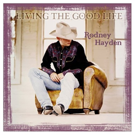 RODNEY HAYDEN Living The Good Life (2003) (AUDIUM RECORDS) (11 TRACKS) 320 Kbps MP3 ALBUM | Music | Country