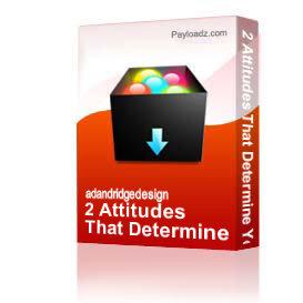 2 attitudes that determine your destiny pt.4