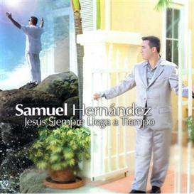 SAMUEL HERNANDEZ Jesus Siempre Llega A Tiempo (2004) (PUERTO RICO RECORDS) (13 TRACKS) 320 Kbps MP3 ALBUM | Music | Gospel and Spiritual