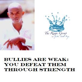 bullies are weak:  you defeat them through strength!