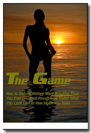 The Game: How to Seduce Women More Beautiful Than You Ever Dreamed Possible No Matter What You Look Like