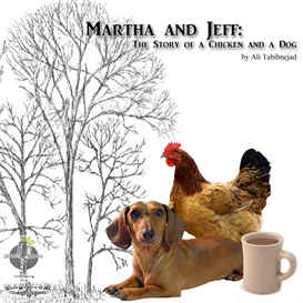 Martha and Jeff - - The Story of a Chicken and a Dog