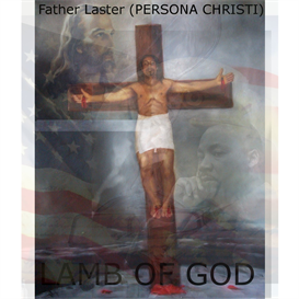 Lamb Of God - Father Laster (Persona Christi)ft Dr Martin Luther King Jr, and other World Leaders